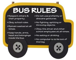 Bus image with Bus Rules - Respect others & their property. Obey school rules. Remain seated at all times. Keep hands, arms, head and belongings inside the bus. Do not use profanity or obscene gestures. No fighting, spitting or throwing objects. Obey the driver and other school employees at all times. No eating or drinking. No computer is to be out of the bag.