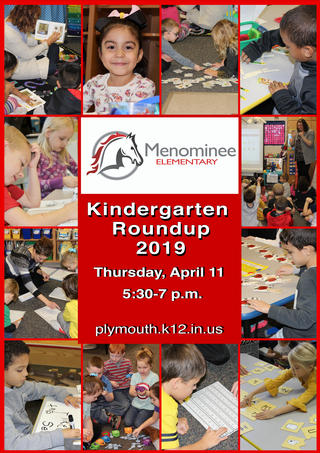 Menominee Elementary Logo Save the Date Information Plymouth Community School Corporation will host 2019 Kindergarten Roundup on Thursday, April 11, 2019 from 5:30 p.m. to 7:00 p.m. at each of our four elementary schools.