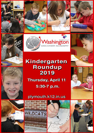 Washington Discovery Academy Logo Save the Date Information Plymouth Community School Corporation will host 2019 Kindergarten Roundup on Thursday, April 11, 2019 from 5:30 p.m. to 7:00 p.m. at each of our four elementary schools.