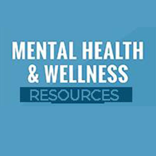 Mental Health and Wellness Resources