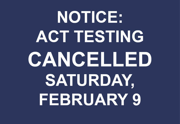 ACT Testing CANCELLED February 9