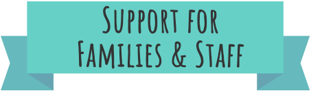 "A teal banner with the text ""Support for Families & Staff"""