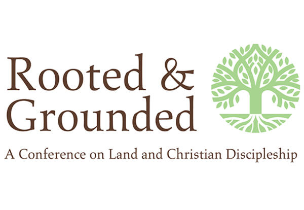Rooted and Grounded: A Conference on Land and Christian Discipleship
