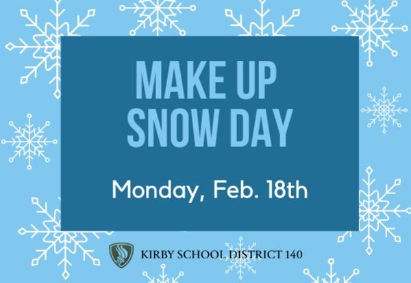February 18th – Make Up Snow Day – SCHOOL WILL BE IN SESSION