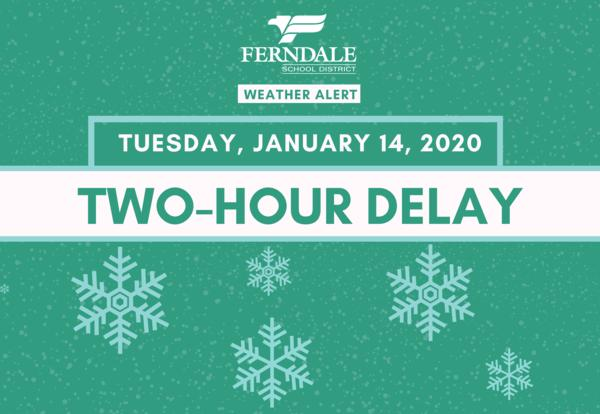 Ferndale School District Weather Alert Graphic: Two-Hour Delay on Tuesday, January 14
