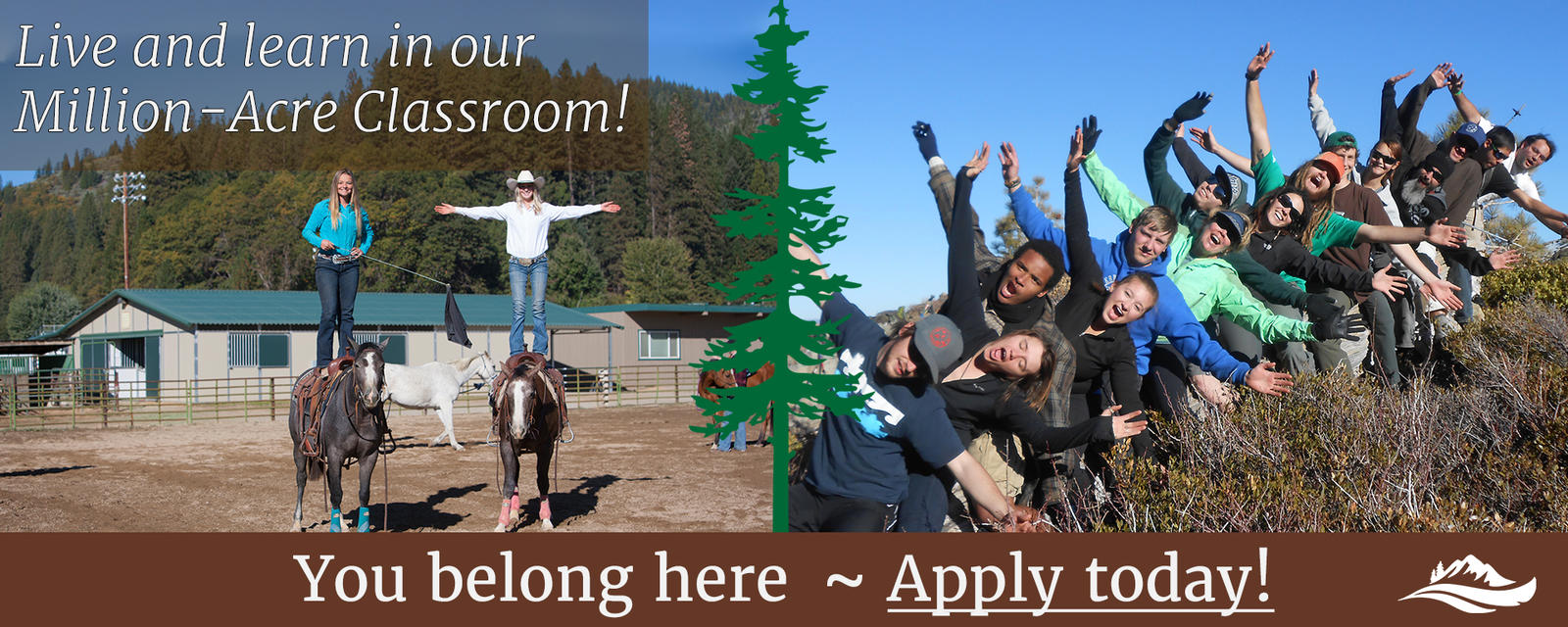 Live and learn in our million acre classroom, you belong here, apply today