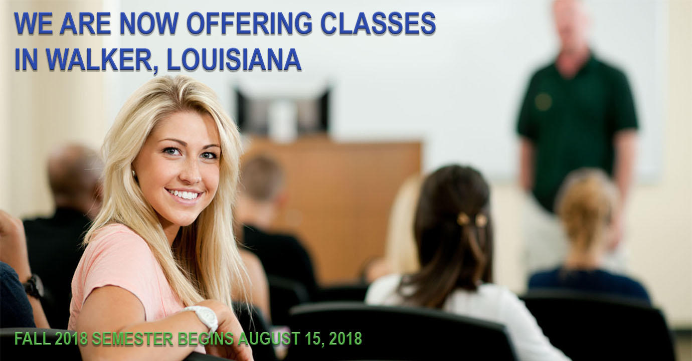 We are now offering classes in Walker, Louisiana.  Fall 2018 semester begins August 15, 2018.