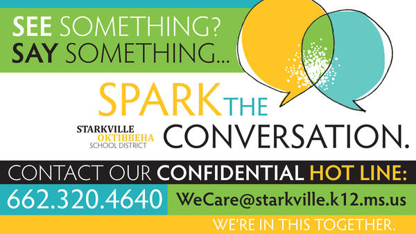 Spark the Conversation. Call our We Care Hotline at 662.320.4640 or email wecare@starkville.k12.ms.us