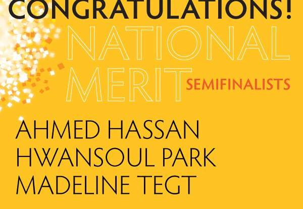 2019 National Merit Seminalists Ahmed Hassan, Hwansoul Park, Madeline Tegt