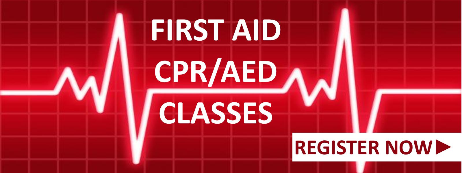 First Aid, CPR/AED Classes, Register Now!