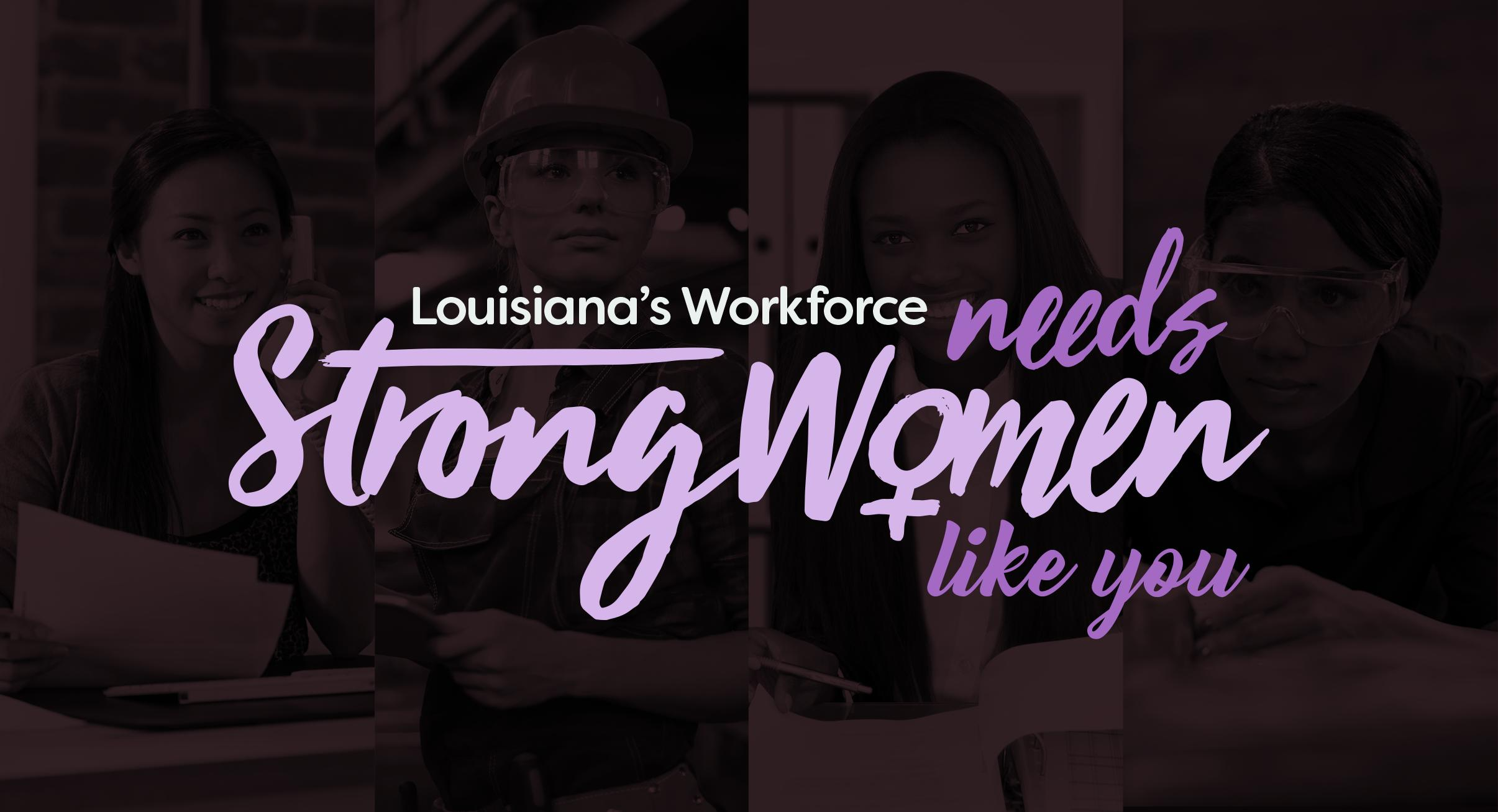 Louisiana's Workforce Needs Strong Women Like You Banner