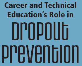 Career and Technical Educations Role in Dropout Prevention