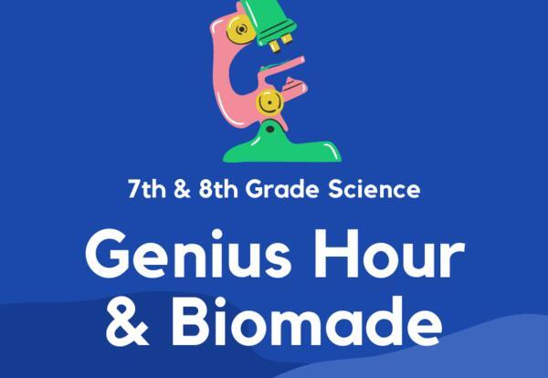 7th & 8th Grade Science Genius Hour & Biomade