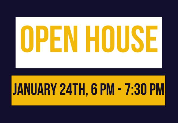 Open House - January 24th, 6 PM-7:30 PM
