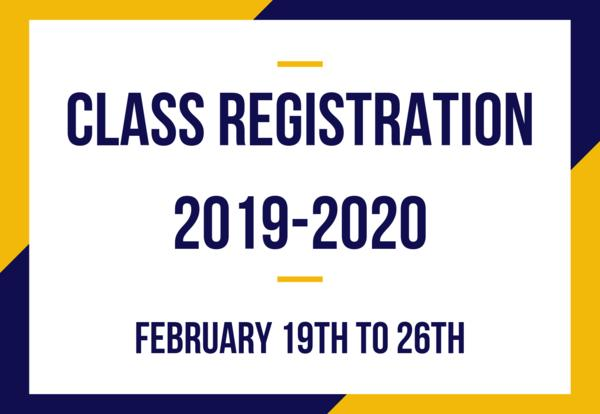 Class Registration 2019-2020: February 19th to 26th.
