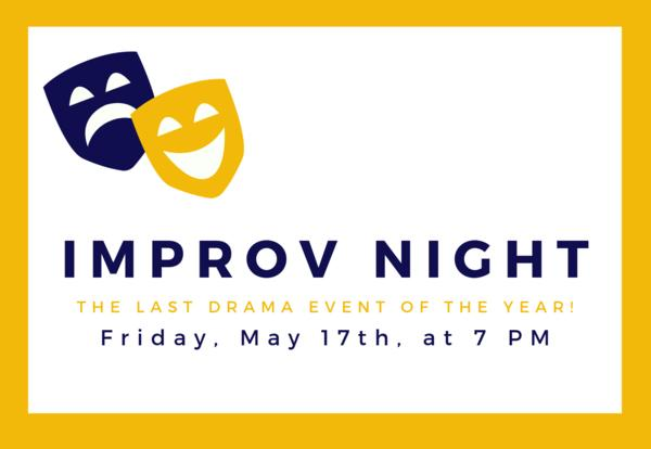 Improv Night - Friday, May 17th, at 7 PM.