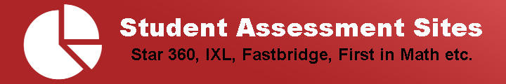 Student Assessment Sites (Star 360, IXL, Fastbridge, First in Math, etc.)