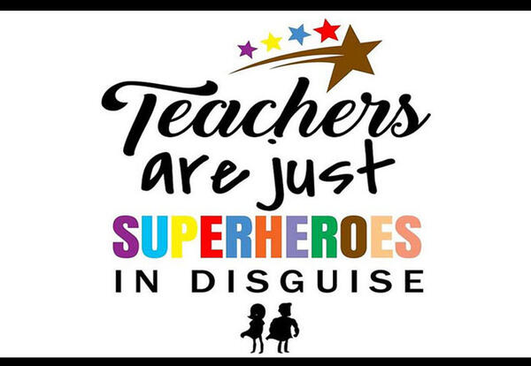 Teachers are just superheroes in disguise!