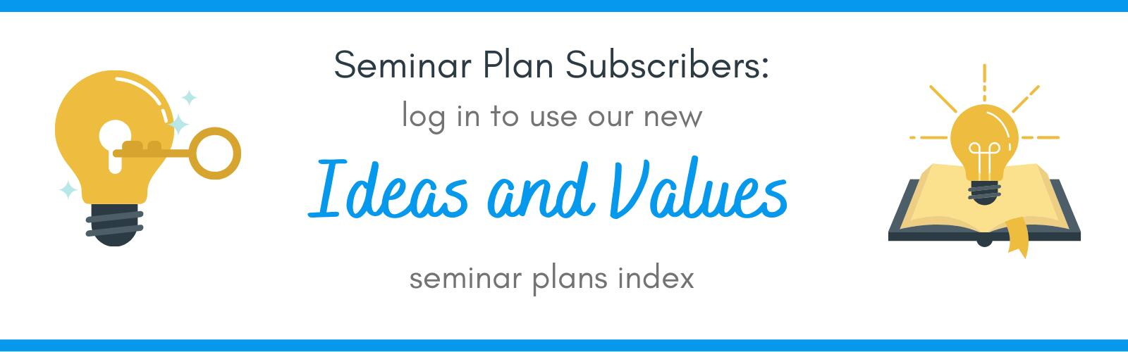 Text to advertise our Ideas and Values seminar plan index feature