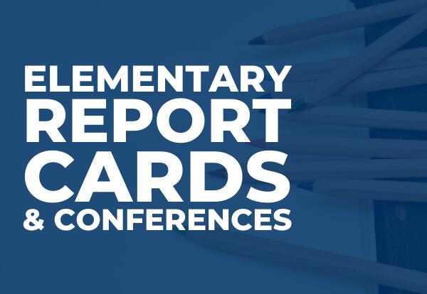 Elementary Report Cards & Conferences