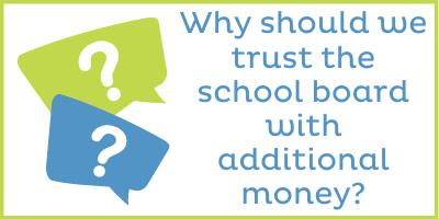 Why should we trust the school board with additional money?
