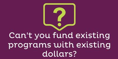 Can't you fund existing programs with existing dollars?