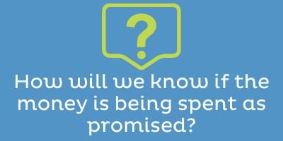 How will we know if the money is being spent as promised?
