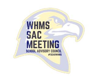 WHMS SAC Meeting - School Advisory Council