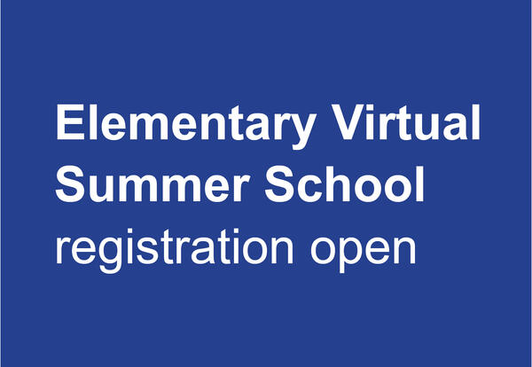 """White text against a blue background that reads """"Elementary Virtual Summer School registration open"""""""