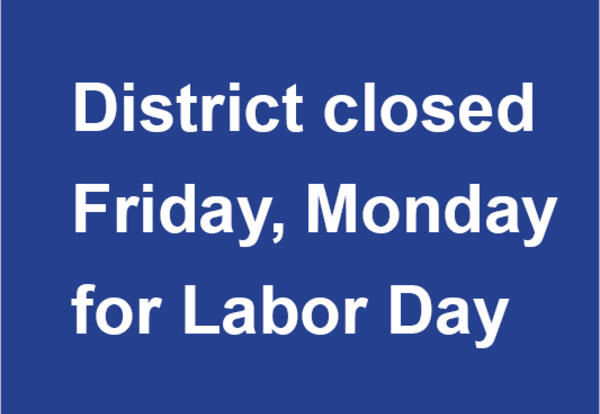 District closed Friday, Monday for Labor Day