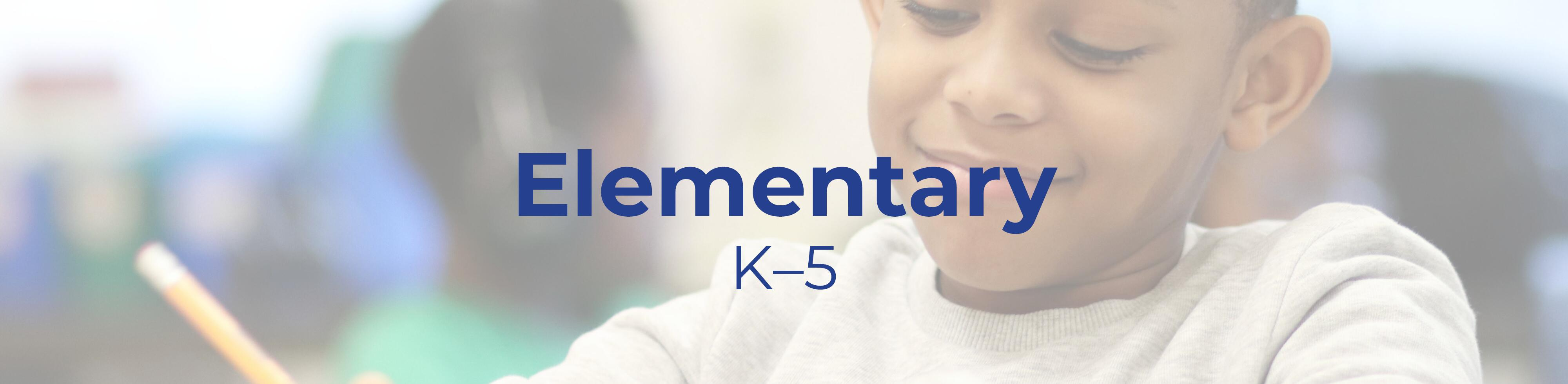 "Text that reads ""Elementary K-5"" overlaid on a picture of a student working"