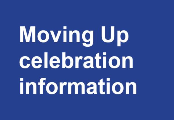 Moving Up celebration information