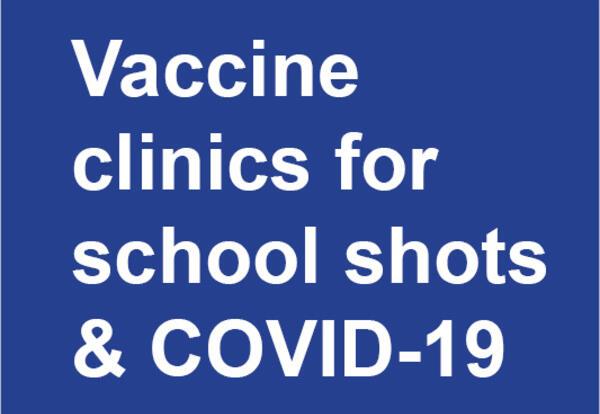 Vaccine clinics for school shots and COVID-19