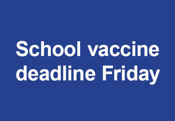 School vaccine deadline Friday