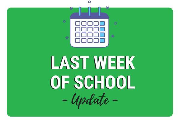 Last Week of School Update