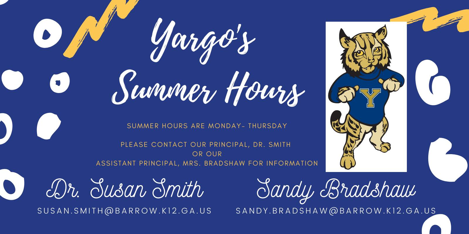 summer hours for Yargo and list the email adresses for the principal and assistant principal