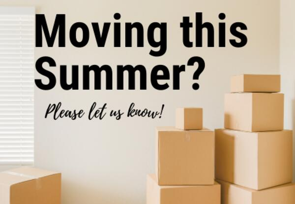 Moving this summer? Please let us know!
