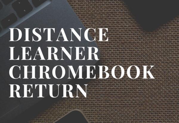 Distance Learners Chromebook Return Information