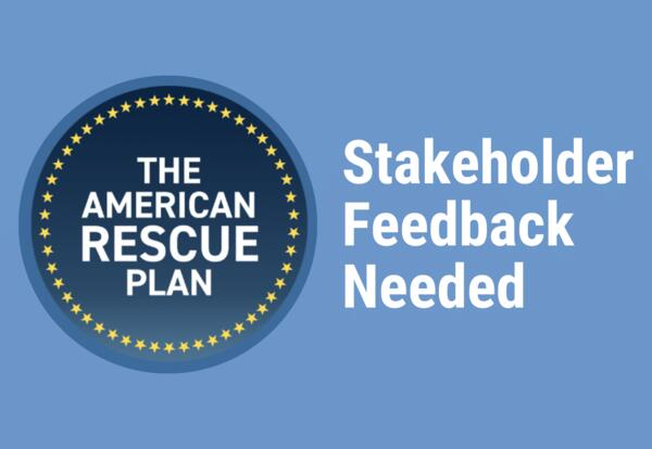 The American Rescue Plan Stakeholder Feedback Needed