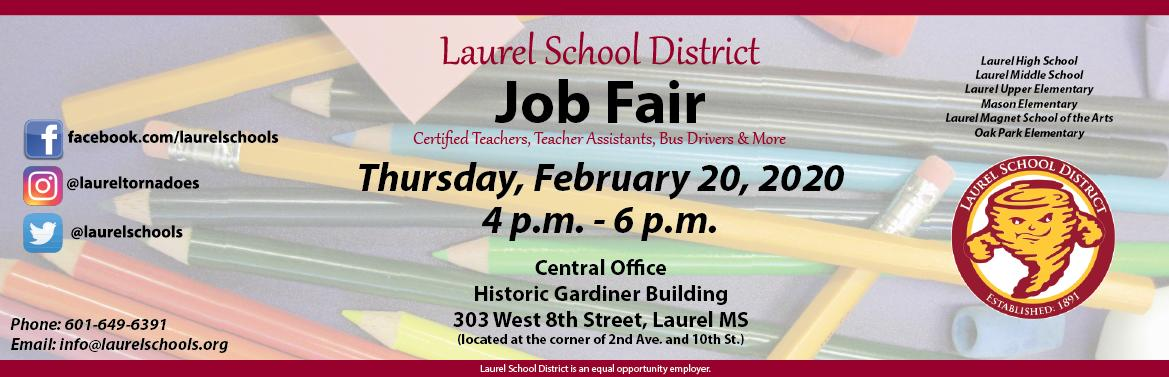 Stop by Central Office on Thursday, February 20, 2020, from 4-6 p.m. for our annual Job Fair. Meet our administrators and hear about employment opportunities with the Laurel School District. Teachers, teacher assistants, bus drivers and more! visit www.laurelschools.org/employment or call 601-649-6391