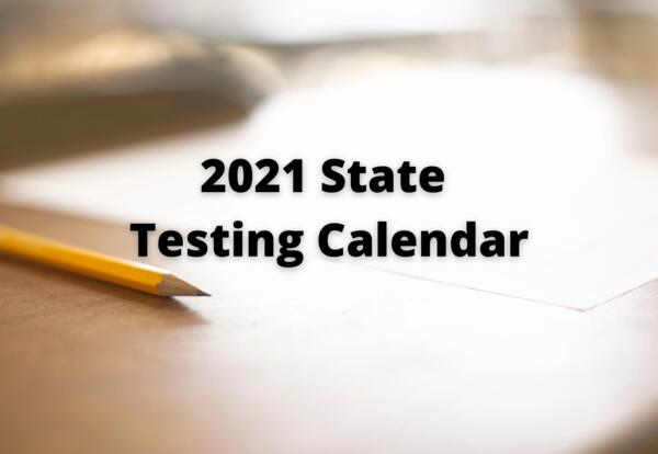 2021 State Testing Calendar photo of desk and pencil