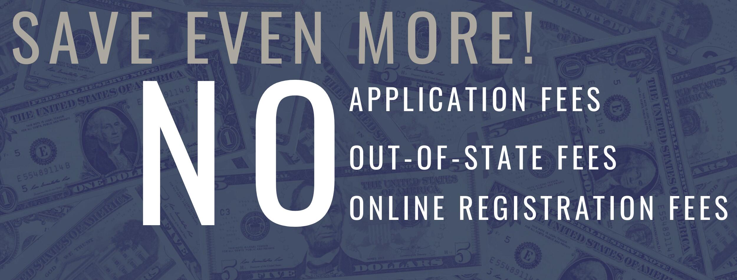 Save even more! NO out-of-state fees NO online registration fees