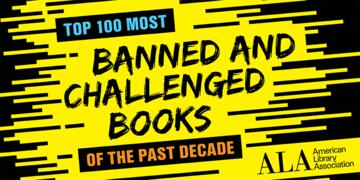 Top 100 Most Banned & Challenged Books of the Past Decade