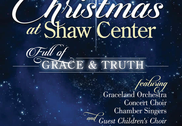 On a starry backdrop: Christmas at the Shaw Full of Grace & Truth, featuring Graceland Orchestra, Concert Choir, Chamber Singers and Guest Children's Choir