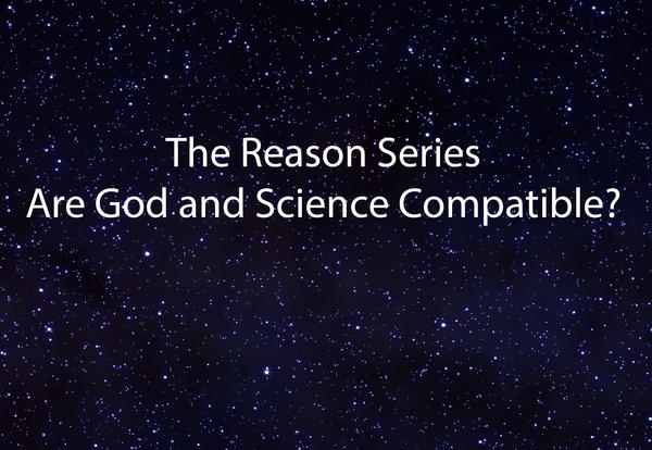 Introducing The Reason Series - What Does Science Say About God?