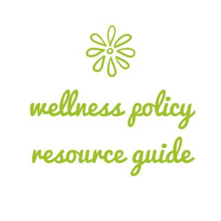 Wellness Policy Resource Guide