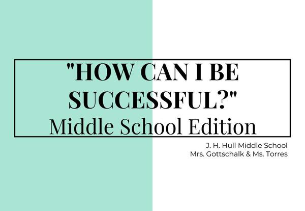 How can I be successful? Middle School Edition