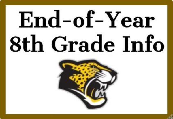 8th Grade Info for the End of the Year