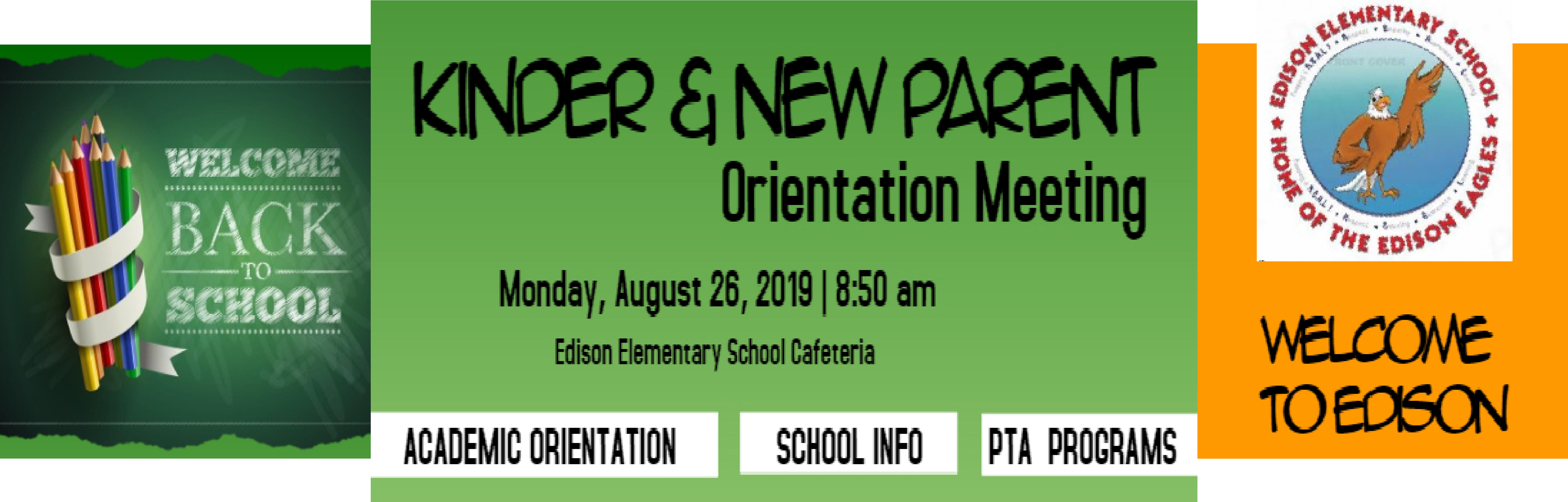 Kinder and new parent orientation meeting is on Monday, August 26th, 2019, at 8:50 a.m. in the Edison Cafeteria.