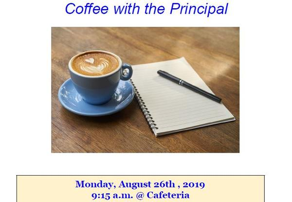Coffee With the Principal Monday, August 26, 2019 at 9:15 a.m. in Cafeteria